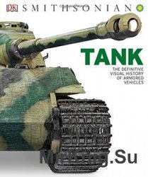 Tank: The Definitive Visual History of Armored Vehicles (DK)