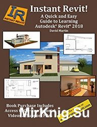 Instant Revit!: A Quick and Easy Guide to Learning Autodesk Revit 2018