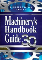 Guide to the Use of Tables and Formulas in Machinery's Handbook, 30 Edition