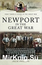 Your Towns and Cities in the Great War - Newport in the Great War