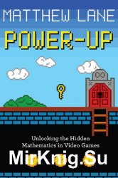 Power-Up: Unlocking the Hidden Mathematics in Video Games