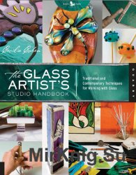 The Glass Artist's Studio Handbook: Traditional and Contemporary Techniques for Working with Glass.  First Edition