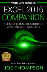 EXCEL: EXCEL 2016 COMPANION: The Complete Guide for Doing Anything with Excel 2016