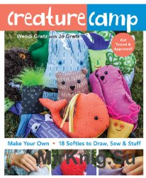 Creature Camp. Make Your Own 18 Softies to Draw, Sew & Stuff