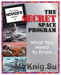 The Total Novice's Guide To The Secret Space Program: What You Need To Know