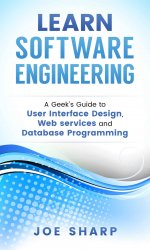 Learn Software Engineering: Covering User Interface Design, Web Services and Database Programming