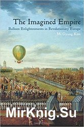 The Imagined Empire: Balloon Enlightenments in Revolutionary Europe