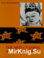 The Arts of Japan An Illustrated History