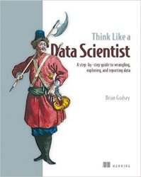 Think Like a Data Scientist: Tackle the data science process step-by-step