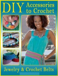 DIY Accessories to Crochet: DIY Jewelry and Crochet Belts - 2015