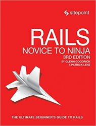 Rails: Novice to Ninja: Build Your Own Ruby on Rails Website, 3rd Edition