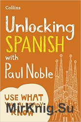 Unlocking Spanish with Paul Noble: Use What You Already Know