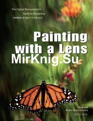 Painting with a Lens: The Digital Photographer's Guide to Designing Artistic Images In-Camera!