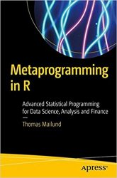 Metaprogramming in R: Advanced Statistical Programming for Data Science, Analysis and Finance (+code)