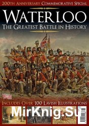 Britain at War Magazine Special - Waterloo: The Greatest Battle in History