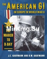 The American GI in Europe in World War II: The March to D-Day
