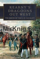 Kearny's Dragoons Out West : The Birth of the U.S. Cavalry
