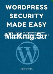 WordPress Security Made Easy: Visual Step-by-Step Guide from Zero to Hero