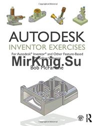 Autodesk Inventor Exercises: for Autodesk Inventor and Other Feature-Based Modelling Software