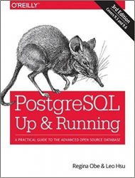 PostgreSQL: Up and Running: A Practical Guide to the Advanced Open Source Database, 3rd Edition