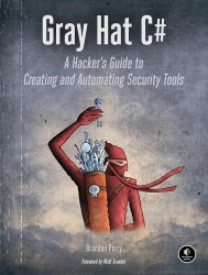 Gray Hat C#: A Hacker's Guide to Creating and Automating Security Tools