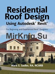 Residential Roof Design Using Autodesk® Revit: For Beginning and Experienced Revit Designers