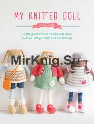 My Knitted Doll: Knitting Patterns for12 Adorable Dolls and Over 50 Garments and Accessories