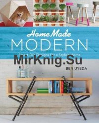 Home Made Modern: Smart DIY Designs for a Stylish Home