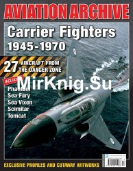 Carrier Fighters 1945-1970 (Aeroplane Aviation Archive - Issue 32)