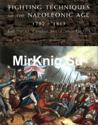 Fighting techniques of the Napoleonic age 1792-1815: equipment, combat skills and tactics
