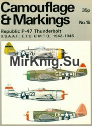 Republic P-47 Thunderbolt: U.S.A.A.F., E.T.O. & M.T.O. 1942-1945 (Camouflage and Markings 15)