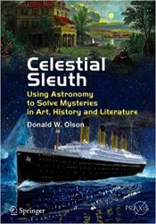 Celestial Sleuth: Using Astronomy to Solve Mysteries in Art, History and Literature