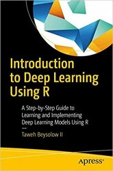 Introduction to Deep Learning Using R: A Step-by-Step Guide to Learning and Implementing Deep Learning Models Using R