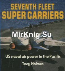 Seventh Fleet Super Carriers: US Naval Air Power in the Pacific (Osprey Colour)