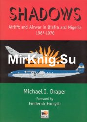 Shadows: Airlift and Airwar in Biafra and Nigeria 1967-1970