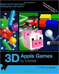 3D Apple Games by Tutorials: Beginning 3D Apple Game Development with Swift 3 (+code)