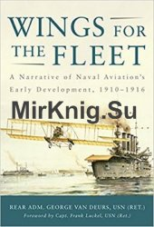 Wings for the Fleet : A Narrative of Naval Aviation's Early Development, 1910-1916