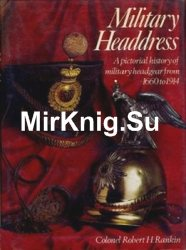 Military Headdress: A Pictorial History of Military Headgear from 1660 to 1914