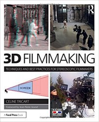 3D Filmmaking: Techniques and Best Practices for Stereoscopic Filmmakers