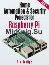 Home Automation and Security Projects for Raspberry Pi. Book 2