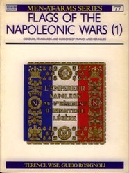Flags of the Napoleonic Wars (1) Colours, Standards and Guidons of France and her Allies