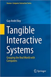 Tangible Interactive Systems: Grasping the Real World with Computers