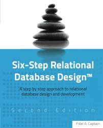 Six-Step Relational Database Design: A step by step approach to relational database design and development, 2nd Edition Revised