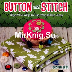 Button and Stitch. Supercute Ways to Use Your Button Stash