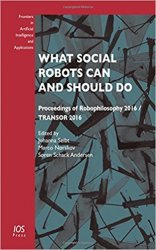 What Social Robots Can and Should Do: Proceedings of Robophilosophy 2016 / TRANSOR 2016