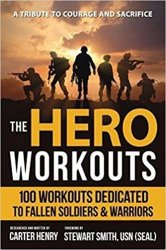 The Hero Workouts: 100 Workouts Dedicated to Fallen Soldiers & Warriors