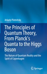 The Principles of Quantum Theory, From Planck's Quanta to the Higgs Boson: The Nature of Quantum Reality and the Spirit of Copenhagen