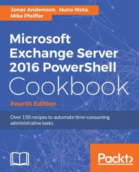 Microsoft Exchange Server 2016 PowerShell Cookbook, 4th Edition (+code)