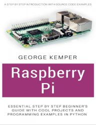 Raspberry Pi: Essential Step by Step Beginner's Guide with Cool Projects And Programming Examples in Python