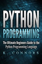 Python Programming: The Ultimate Beginners Guide to the Python